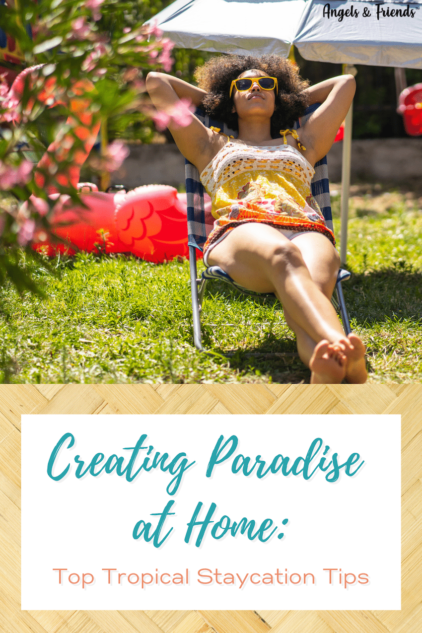 Creating paradise at Home: Top Tropical Staycation Tips